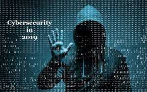 Cybersecurity in 2019